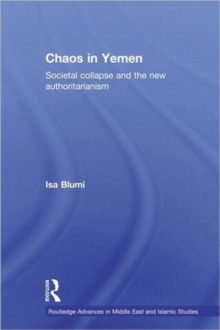 Chaos in Yemen : Societal Collapse and the New Authoritarianism, Paperback / softback Book