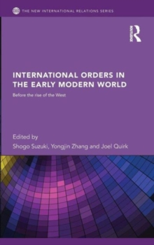 International Orders in the Early Modern World : Before the Rise of the West, Hardback Book