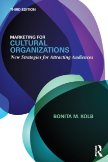 Marketing for Cultural Organizations : New Strategies for Attracting Audiences - third edition, Paperback Book