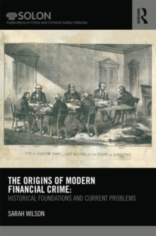The Origins of Modern Financial Crime : Historical Foundations and Current Problems in Britain, Hardback Book