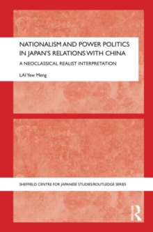 Nationalism and Power Politics in Japan's Relations with China : A Neoclassical Realist Interpretation, Hardback Book