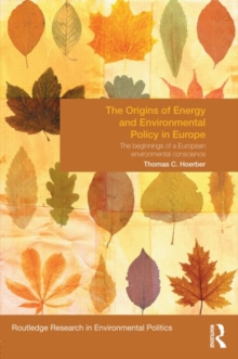 The Origins of Energy and Environmental Policy in Europe : The Beginnings of a European Environmental Conscience, Hardback Book