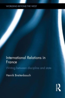 International Relations in France : Writing between Discipline and State, Hardback Book