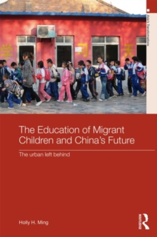 The Education of Migrant Children and China's Future : The Urban Left Behind, Hardback Book