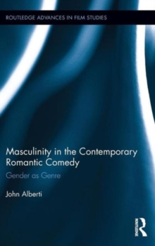 Masculinity in the Contemporary Romantic Comedy : Gender as Genre, Hardback Book