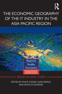 The Economic Geography of the IT Industry in the Asia Pacific Region, Hardback Book
