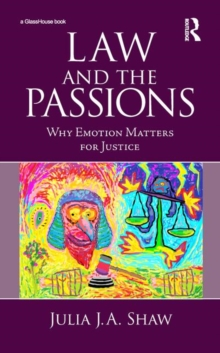 Law and the Passions : Why Emotion Matters for Justice, Hardback Book