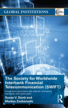 The Society for Worldwide Interbank Financial Telecommunication (SWIFT) : Cooperative governance for network innovation, standards, and community, Hardback Book
