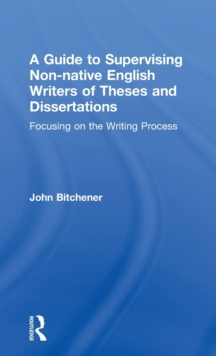 A Guide to Supervising Non-native English Writers of Theses and Dissertations : Focusing on the Writing Process, Hardback Book