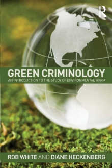 Green Criminology : An Introduction to the Study of Environmental Harm, Paperback Book