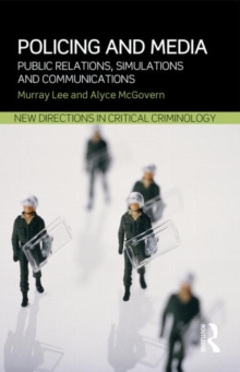 Policing and Media : Public Relations, Simulations and Communications, Paperback / softback Book