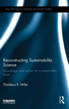 Reconstructing Sustainability Science : Knowledge and action for a sustainable future, Hardback Book
