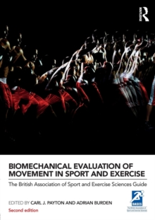 Biomechanical Evaluation of Movement in Sport and Exercise : The British Association of Sport and Exercise Sciences Guide, Paperback / softback Book