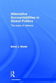 Alternative Accountabilities in Global Politics : The Scars of Violence, Hardback Book