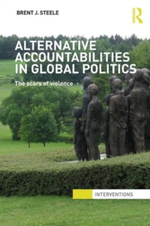 Alternative Accountabilities in Global Politics : The Scars of Violence, Paperback / softback Book