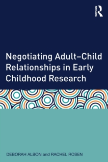 Negotiating Adult-Child Relationships in Early Childhood Research, Paperback / softback Book