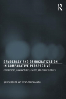 Democracy and Democratization in Comparative Perspective : Conceptions, Conjunctures, Causes, and Consequences, Paperback / softback Book