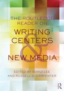 The Routledge Reader on Writing Centers and New Media, Paperback / softback Book