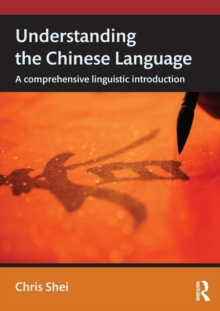 Understanding the Chinese Language : A Comprehensive Linguistic Introduction, Paperback / softback Book