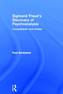 Sigmund Freud's Discovery of Psychoanalysis : Conquistador and thinker, Hardback Book