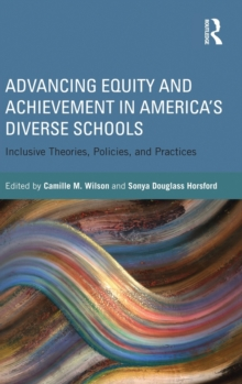 Advancing Equity and Achievement in America's Diverse Schools : Inclusive Theories, Policies, and Practices, Hardback Book