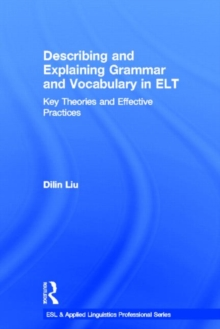 Describing and Explaining Grammar and Vocabulary in ELT : Key Theories and Effective Practices, Hardback Book