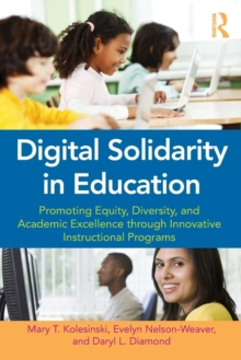 Digital Solidarity in Education : Promoting Equity, Diversity, and Academic Excellence through Innovative Instructional Programs, Paperback / softback Book