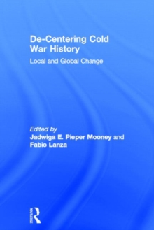De-Centering Cold War History : Local and Global Change, Hardback Book