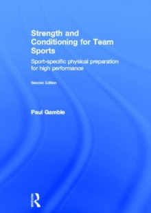 Strength and Conditioning for Team Sports : Sport-Specific Physical Preparation for High Performance, second edition, Hardback Book