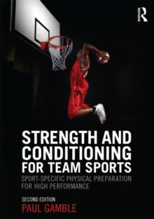 Strength and Conditioning for Team Sports : Sport-Specific Physical Preparation for High Performance, second edition, Paperback / softback Book