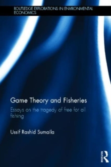 Game Theory and Fisheries : Essays on the Tragedy of Free for All Fishing, Hardback Book