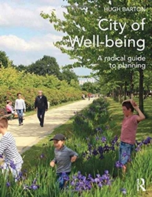 City of Well-being : A radical guide to planning, Hardback Book