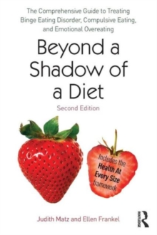 Beyond a Shadow of a Diet : The Comprehensive Guide to Treating Binge Eating Disorder, Compulsive Eating, and Emotional Overeating, Paperback / softback Book