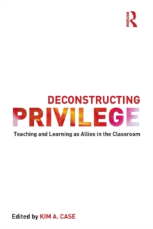 Deconstructing Privilege : Teaching and Learning as Allies in the Classroom, Paperback / softback Book