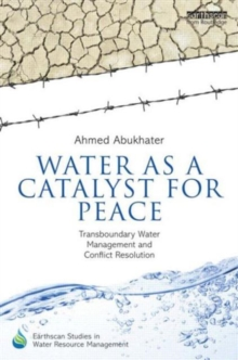 Water as a Catalyst for Peace : Transboundary Water Management and Conflict Resolution, Hardback Book