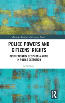 Police Powers and Citizens' Rights : Discretionary Decision-Making in Police Detention, Hardback Book