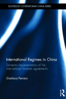 International Regimes in China : Domestic Implementation of the International Fisheries Agreements, Hardback Book