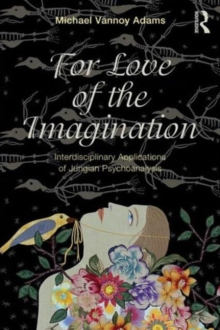 For Love of the Imagination : Interdisciplinary Applications of Jungian Psychoanalysis, Paperback / softback Book