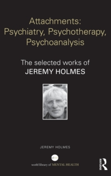 Attachments: Psychiatry, Psychotherapy, Psychoanalysis : The selected works of Jeremy Holmes, Hardback Book