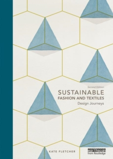 Sustainable Fashion and Textiles : Design Journeys, Paperback / softback Book