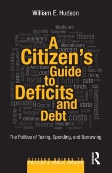 A Citizen's Guide to Deficits and Debt : The Politics of Taxing, Spending, and Borrowing, Paperback / softback Book