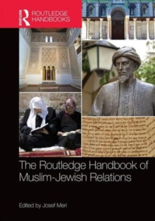 The Routledge Handbook of Muslim-Jewish Relations, Hardback Book