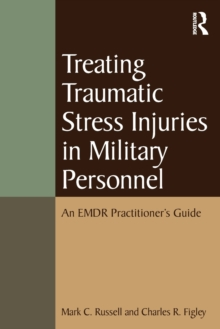 Treating Traumatic Stress Injuries in Military Personnel : An EMDR Practitioner's Guide, Paperback / softback Book