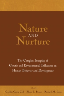 Nature and Nurture : The Complex Interplay of Genetic and Environmental Influences on Human Behavior and Development, Paperback / softback Book