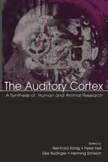 The Auditory Cortex : A Synthesis of Human and Animal Research, Paperback / softback Book
