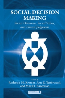 Social Decision Making : Social Dilemmas, Social Values, and Ethical Judgments, Paperback / softback Book