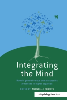 Integrating the Mind : Domain General Versus Domain Specific Processes in Higher Cognition, Paperback / softback Book