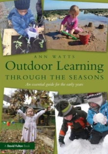 Outdoor Learning through the Seasons : An essential guide for the early years, Paperback / softback Book
