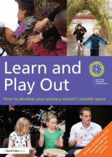 Learn and Play Out : How to develop your primary school's outside space, Paperback / softback Book