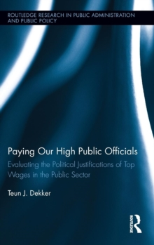 Paying Our High Public Officials : Evaluating the Political Justifications of Top Wages in the Public Sector, Hardback Book